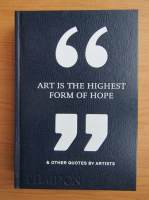 Anticariat: Art is the highest form of hope and other quotes by artists