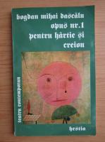 Anticariat: Bogdan Mihai Dascalu - Opus nr. 1 pentru hartie si creion