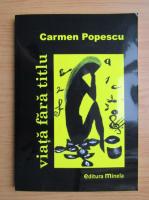 Anticariat: Carmen Popescu - Viata fara titlu