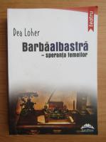 Dea Loher - Barbaalbastra, speranta femeilor. Zece piese de teatru