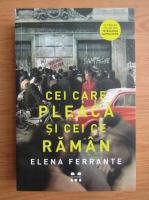 Elena Ferrante - Cei care pleaca si cei ce raman