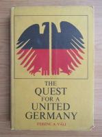 Anticariat: Ferenc A. Vali - The quest for a united Germany