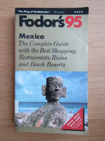 Anticariat: Fodor's 95. Mexico. The complete guide with the best shopping, restaurants, ruins and beach resorts