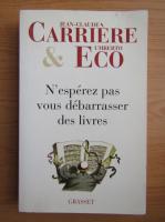 Jean Claude Carriere, Umberto Eco - N'esperez pas vous debarrasser des livres
