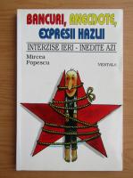 Mircea Popescu - Bancuri, anecdote, exercitii hazlii. Interzise ieri, inedite azi