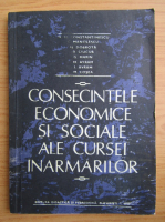 Anticariat: N. N. Constantinescu - Consecintele economice si sociale ale cursei inarmarilor