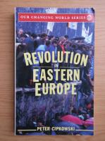 Anticariat: Peter Cipkowski - Revolution in Eastern Europe