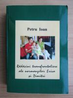 Anticariat: Petru Ioan - Radacini transfrontaliere ale normanzilor Erica si Dimitri