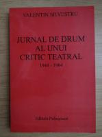 Anticariat: Valentin Silvestru - Jurnal de drum al unui critic teatral 1944-1984 (volumul 3)