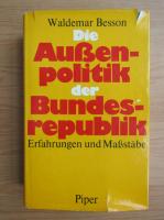 Anticariat: Waldermar Besson - Die Aussenpolitik der Bundesrepublik