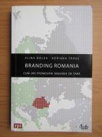 Anticariat: Alina Dolea - Branding Romania. Cum ne promovam imaginea de tara