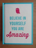 Anticariat: Believe in yourself you are amazing