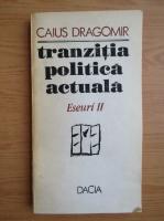 Anticariat: Caius Dragomir - Tranzitia politica actuala. Eseuri (volumul 2)