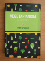 Anticariat: Colin Spencer - Vegetarianism. A history
