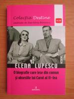 Anticariat: Dan Silviu Boerescu - Destine controversate, volumul 19. Elena Lupescu. O biografie care iese din comun si obsesiile lui Carol al II-lea