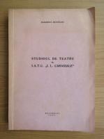 Anticariat: Elisabeta Munteanu - Studioul de teatru al I. A. T. C. I. L. Caragiale in viata teatrala romaneasca