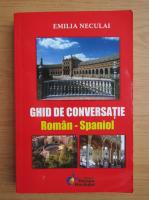 Emilia Neculai - Ghid de conversatie roman-spaniol