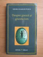 Anticariat: Henri Charles Puech - Despre gnoza si gnosticism