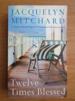 Anticariat: Jacquelyn Mitchard - Twelve times blessed