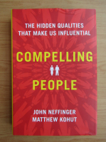 Anticariat: John Neffinger - Compelling people. The hidden qualities that make us influential