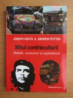 Anticariat: Joseph Heath - Mitul contraculturii. Rebelii, consumul si capitalismul