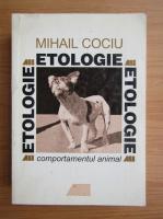 Mihail Cociu - Etologie. Comportamentul animal