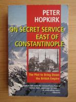 Peter Hopkirk - On Secret Service East of Constantinople