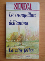Seneca - La tranquillita dell'anima. La vita felice