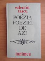 Valentin Tascu - Poezia poeziei de azi