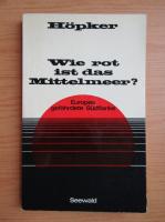 Anticariat: Wolfgang Hopker - Wie rot ist das Mittelmeer?