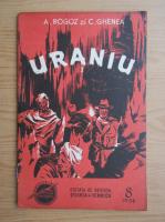 Anticariat: A. Rogoz, C. Ghenea - Uraniu (nr. 8, volumul 1)