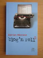 Anticariat: Adrian Nastase - Blog'n roll (volumul 2)