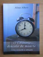 Anticariat: Alina Albert - O calatorie dincolo de moarte