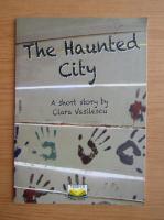 Anticariat: Clara Vasilescu - The haunted city