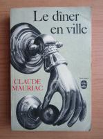 Anticariat: Claude Mauriac - Le diner en ville