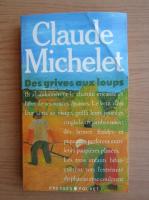 Anticariat: Claude Michelet - Des grives aux loups