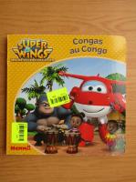 Anticariat: Congas au Congo. Super Wings, pare au decollage