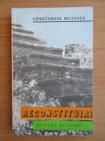 Anticariat: Constantin Mustata - Reconstituiri
