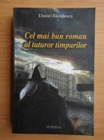 Daniel Banulescu - Cel mai bun roman al tuturor timpurilor