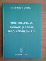 Gheorghe Cristea - Trichineloza la animale si riscul imbolnavirii omului