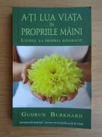 Anticariat: Gudrun Burkhard - A-ti lua viata in propriile maini