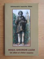 Ioanichie Balan - Mosul Gheorghe Lazar. Un sfant al zilelor noastre