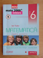 Anticariat: Ion Tudor - Matematica. Algebra, geometrie, clasa a VI-a, partea a II-a (2012)