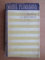 Marie Pujmanova - Oameni la rascruce (volumul 1)