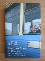 Anticariat: Oliver Bullough - The last man in Rusia