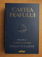 Philip Pullman - Cartea prafului, volumul 1. La Belle Sauvage