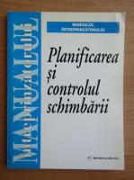Planificarea si controlul schimbarii. Manualul intreprinzatorului