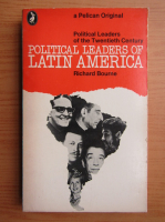 Anticariat: Richard Bourne - Political leaders of Latin America