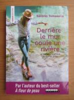 Anticariat: Saverio Tomasella - Derriere le mur coule une riviere