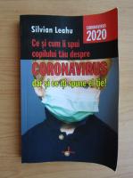 Silvian Leahu - Ce si cum ii spui copilului tau despre Coronavirus dar si ce iti spune el tie